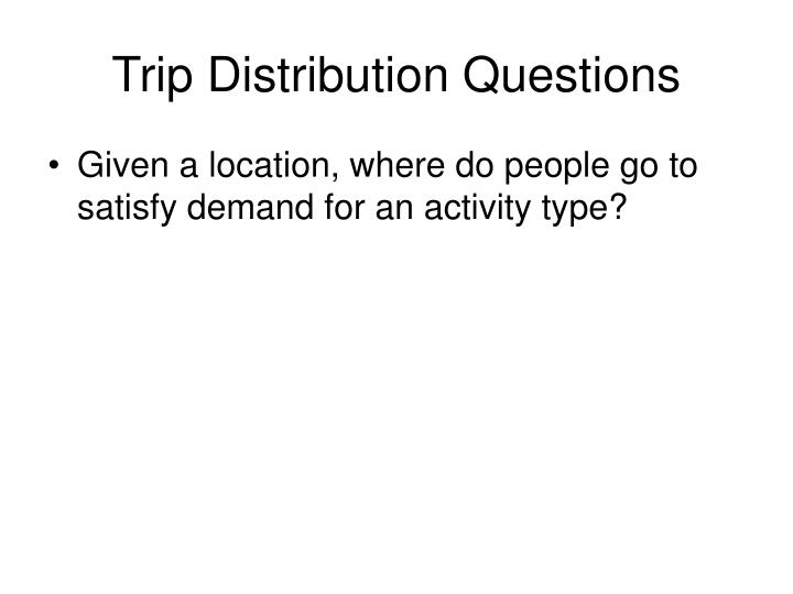 Trip Distribution Questions
