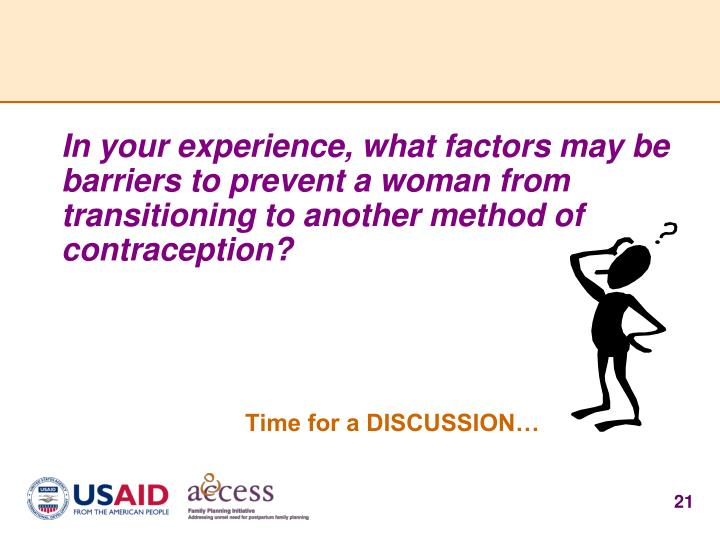 In your experience, what factors may be barriers to prevent a woman from transitioning to another method of contraception?