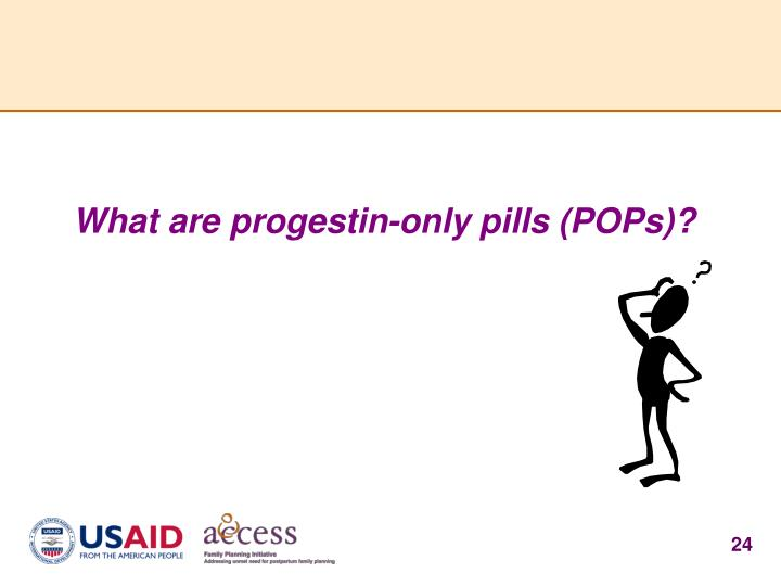 What are progestin-only pills (POPs)?