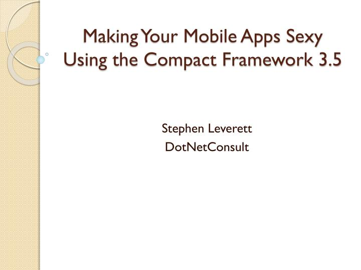 Making your mobile apps sexy using the compact framework 3 5