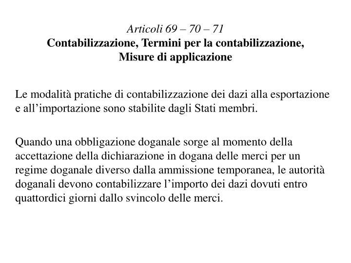 Articoli 69 – 70 – 71