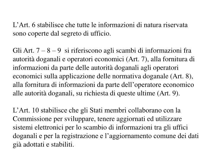 L'Art. 6 stabilisce che tutte le informazioni di natura riservata sono coperte dal segreto di ufficio.