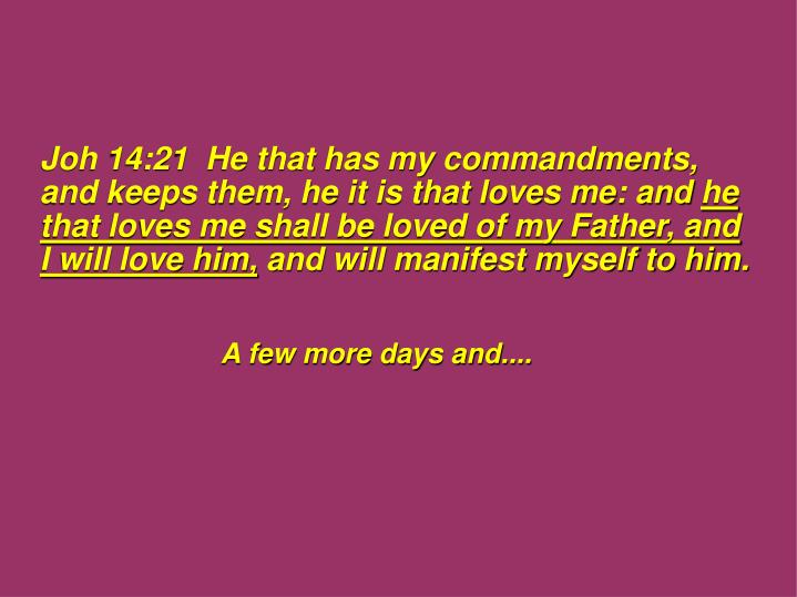 Joh 14:21  He that has my commandments, and keeps them, he it is that loves me: and