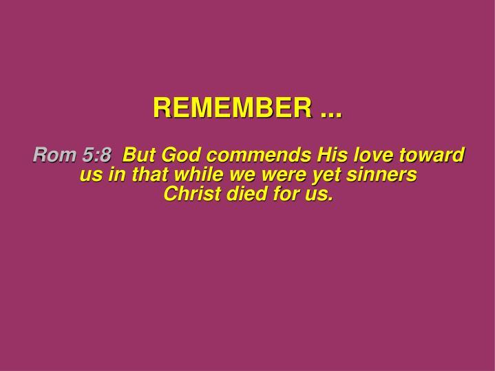 REMEMBER ...
