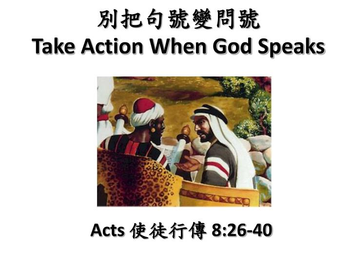 Take action when god speaks