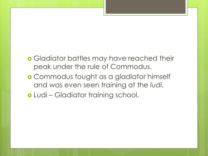 Gladiator battles may have reached their peak under the rule of Commodus.
