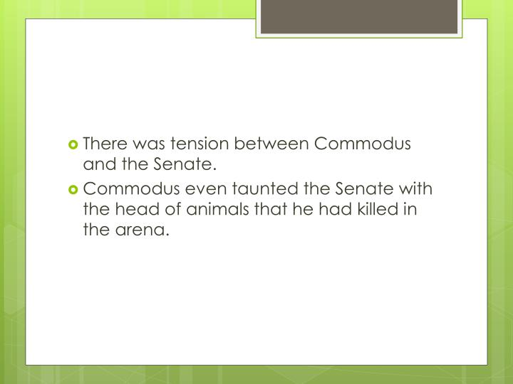 There was tension between Commodus and the Senate.