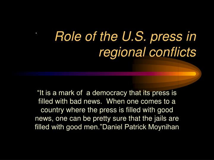 Role of the u s press in regional conflicts