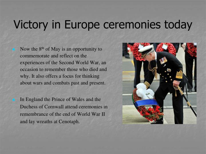 Victory in Europe ceremonies today