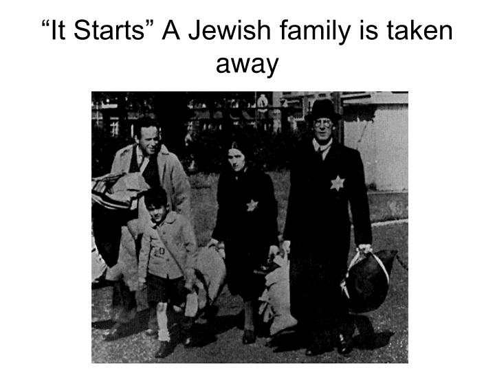 """It Starts"" A Jewish family is taken away"