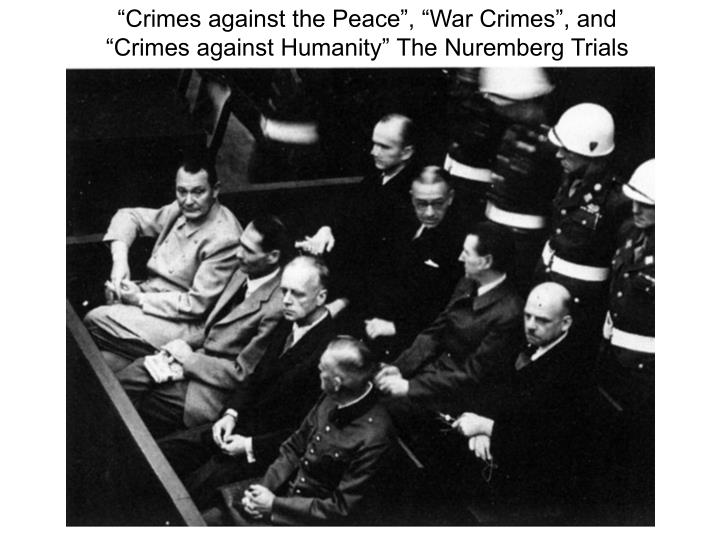 """Crimes against the Peace"", ""War Crimes"", and ""Crimes against Humanity"" The Nuremberg Trials"