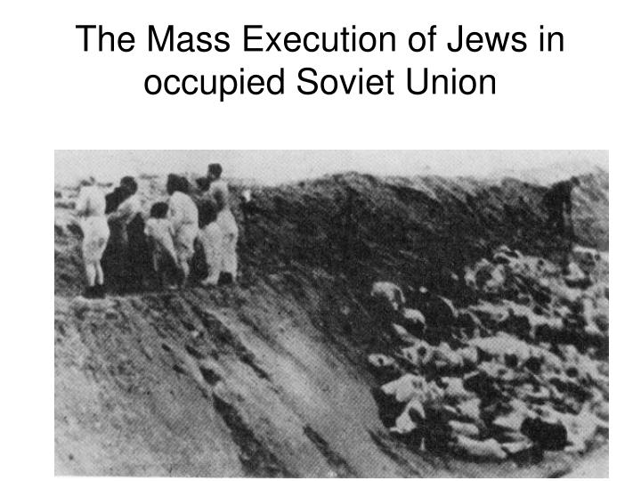 The Mass Execution of Jews in occupied Soviet Union