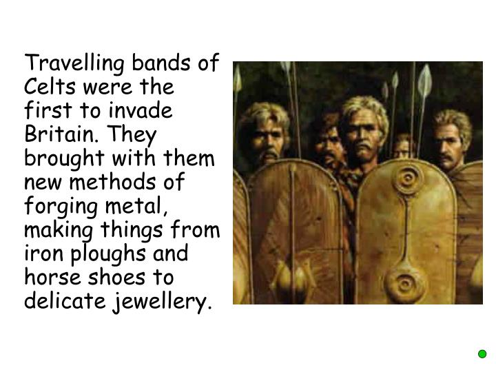 Travelling bands of Celts were the first to invade Britain. They brought with them new methods of fo...