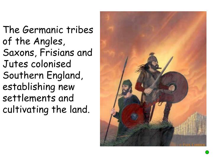 The Germanic tribes of the Angles, Saxons, Frisians and Jutes colonised Southern England, establishing new settlements and cultivating the land.
