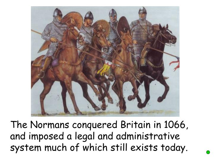 The Normans conquered Britain in 1066, and imposed a legal and administrative system much of which still exists today.