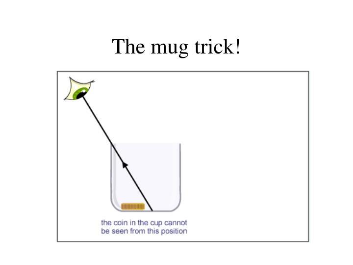 The mug trick!