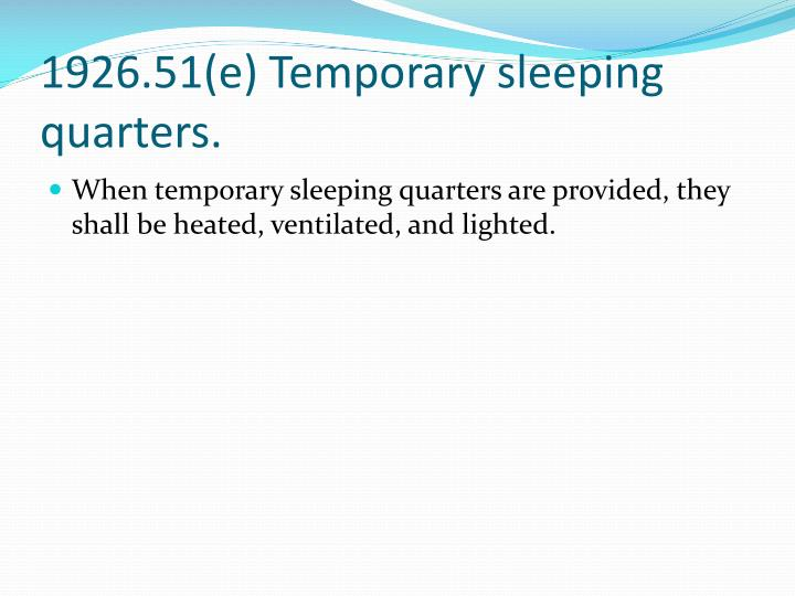 1926.51(e) Temporary sleeping quarters.