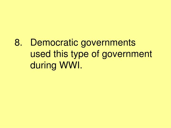 Democratic governments used this type of government during WWI.