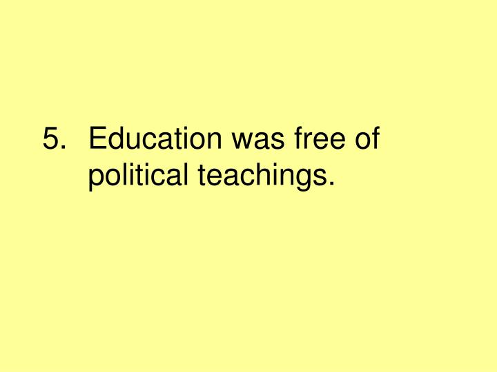 Education was free of political teachings.