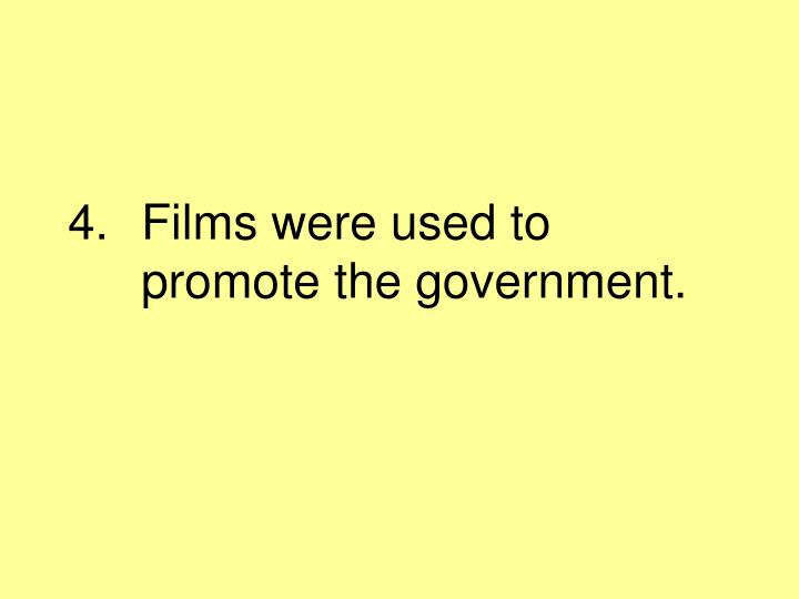 Films were used to promote the government.