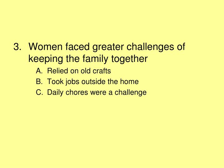 Women faced greater challenges of keeping the family together