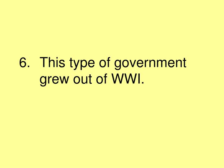 This type of government grew out of WWI.