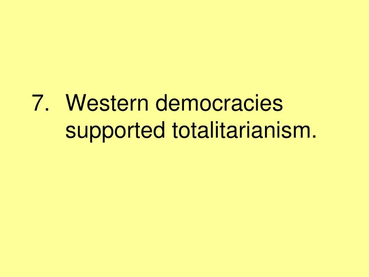 Western democracies supported totalitarianism.
