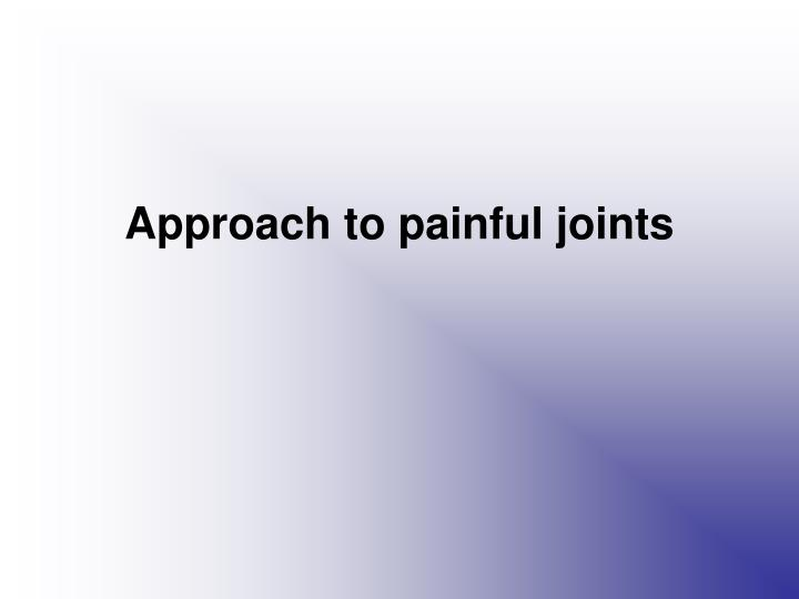 Approach to painful joints