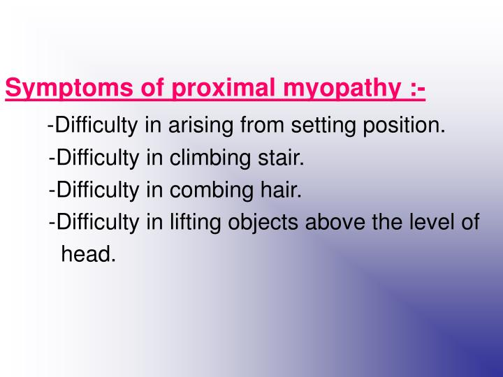 Symptoms of proximal myopathy :-