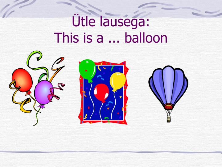 Tle lausega this is a balloon