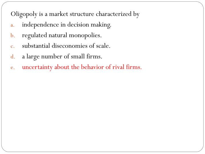 Oligopoly is a market structure characterized by