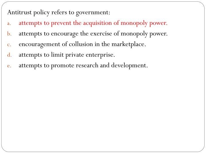 Antitrust policy refers to government: