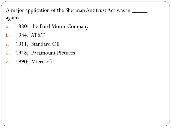 A major application of the Sherman Antitrust Act was in _____ against _____.
