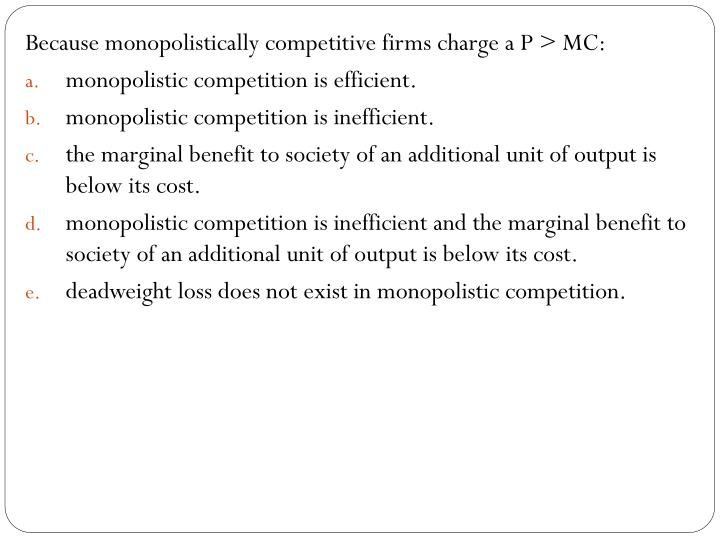 Because monopolistically competitive firms charge a P > MC: