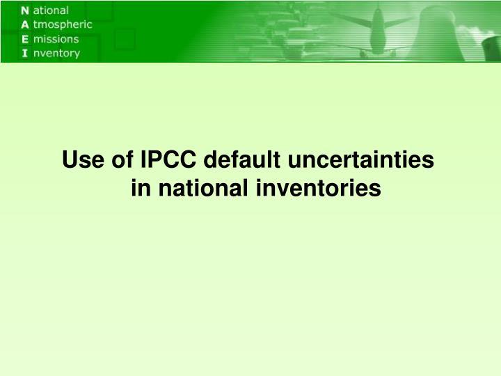 Use of IPCC default uncertainties in national inventories