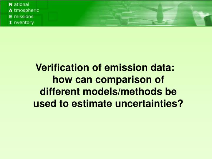 Verification of emission data: how can comparison of different models/methods be used to estimate uncertainties?