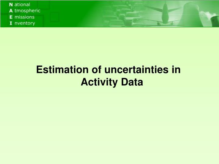 Estimation of uncertainties in Activity Data