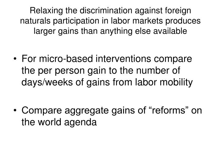 Relaxing the discrimination against foreign naturals participation in labor markets produces larger gains than anything else available