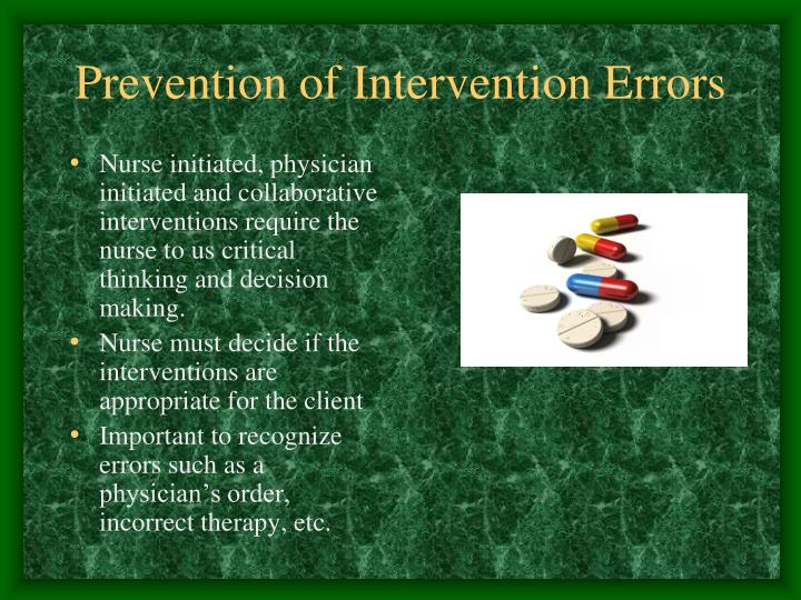 Nurse initiated, physician initiated and collaborative interventions require the nurse to us critical thinking and decision making.