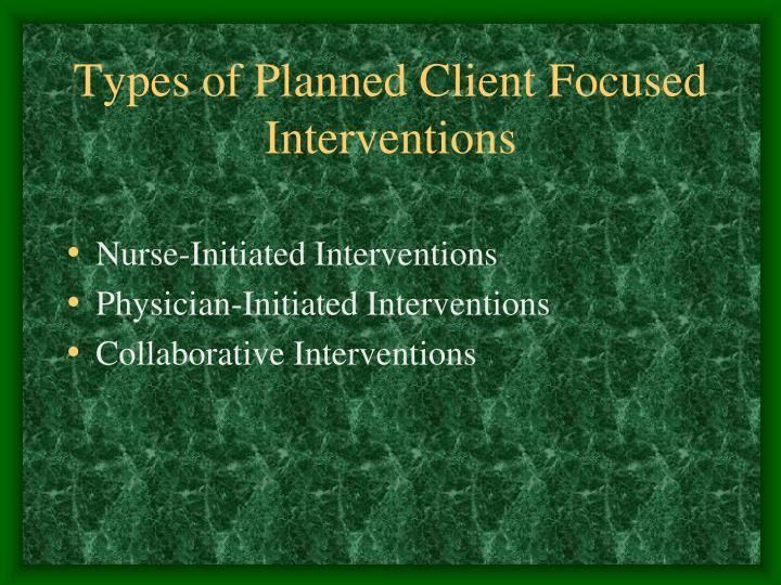Types of Planned Client Focused Interventions