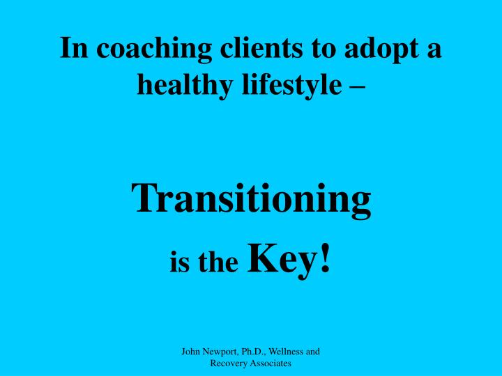 In coaching clients to adopt a healthy lifestyle –