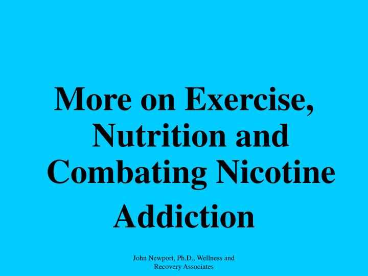 More on Exercise, Nutrition and Combating Nicotine