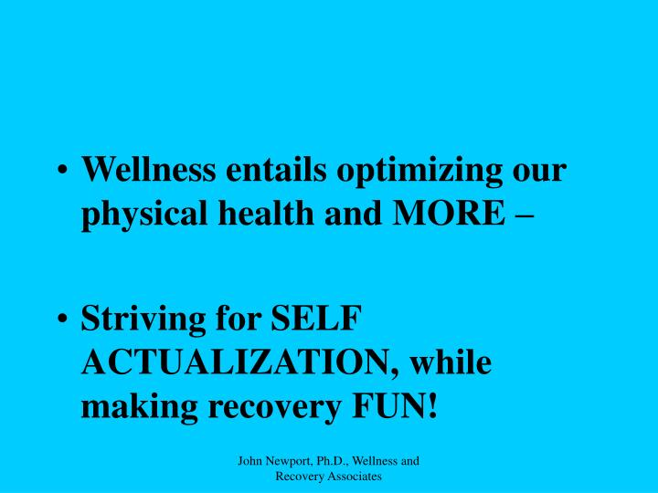 Wellness entails optimizing our physical health and MORE –