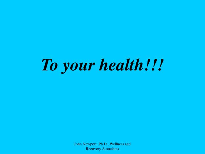 To your health!!!