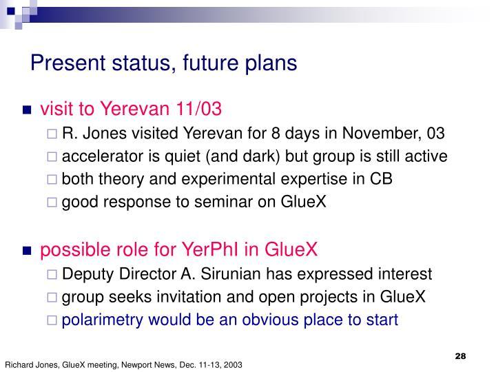 Present status, future plans