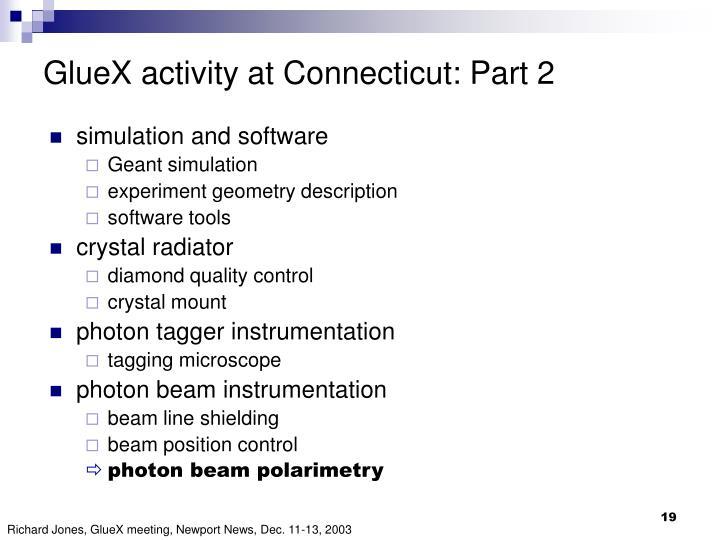 GlueX activity at Connecticut: Part 2