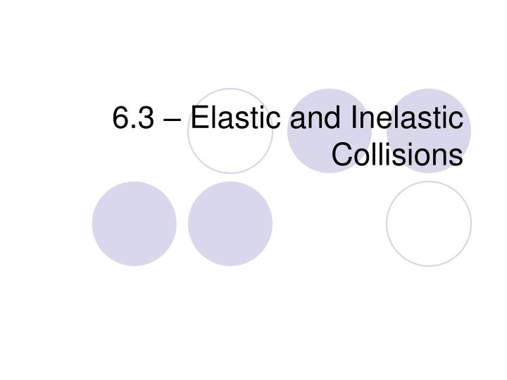 6.3 – Elastic and Inelastic Collisions