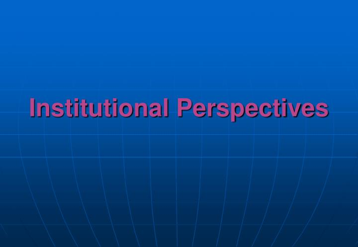 Institutional Perspectives
