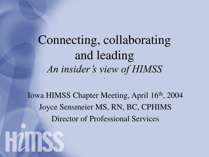 Connecting collaborating and leading an insider s view of himss