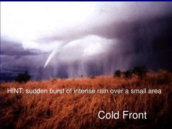 HINT: sudden burst of intense rain over a small area